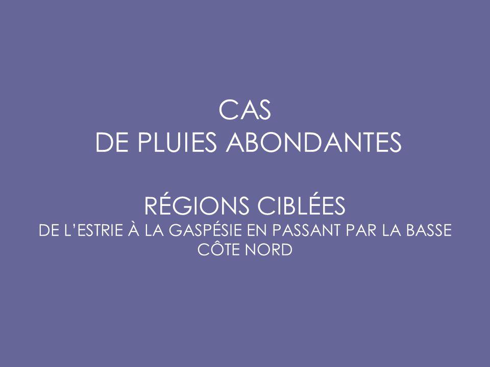 CAS DE PLUIES ABONDANTES RÉGIONS CIBLÉES DE L'ESTRIE À LA GASPÉSIE EN PASSANT PAR LA BASSE CÔTE NORD
