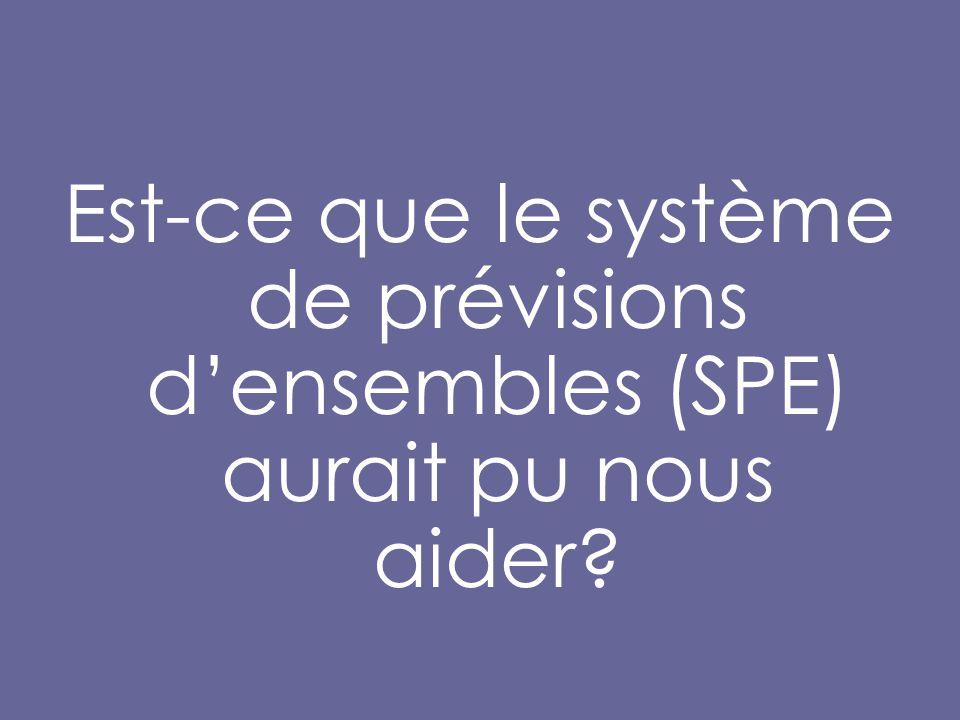 Est-ce que le système de prévisions d'ensembles (SPE) aurait pu nous aider