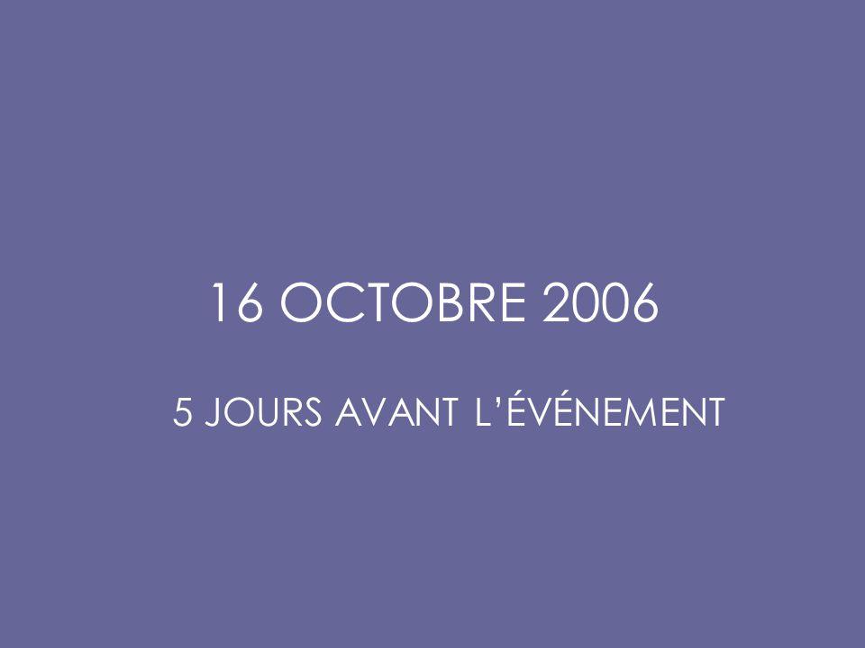 16 OCTOBRE 2006 5 JOURS AVANT L'ÉVÉNEMENT