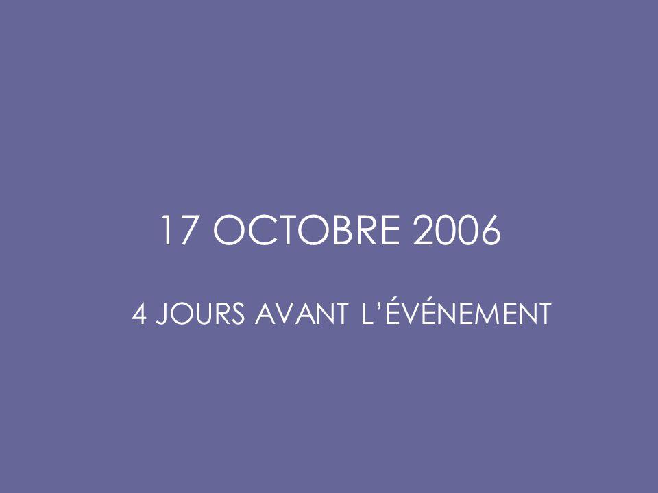 17 OCTOBRE 2006 4 JOURS AVANT L'ÉVÉNEMENT