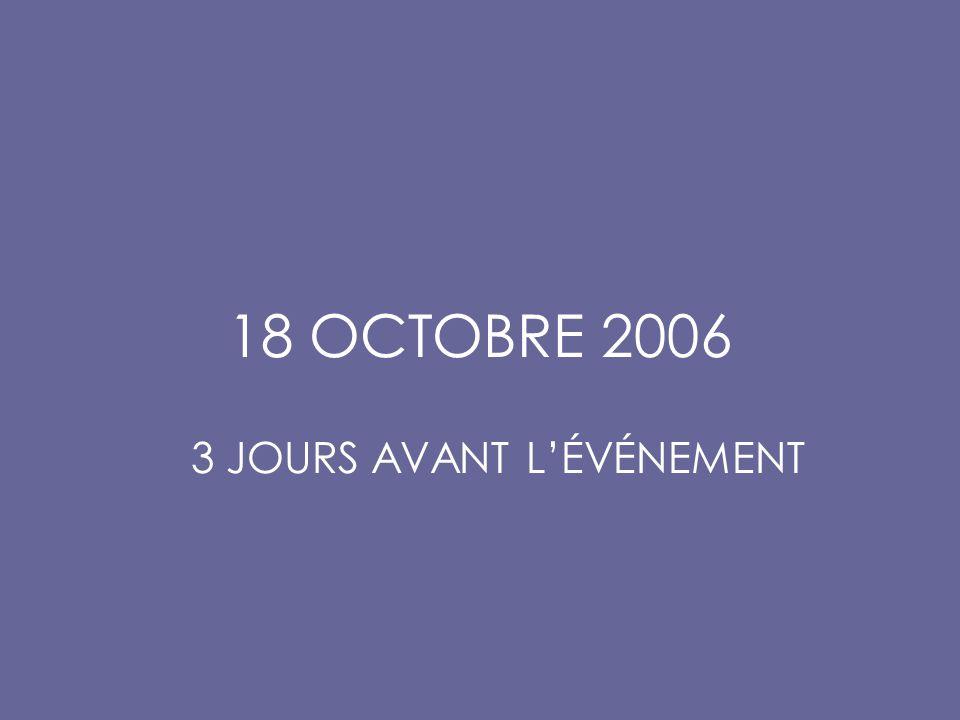 18 OCTOBRE 2006 3 JOURS AVANT L'ÉVÉNEMENT
