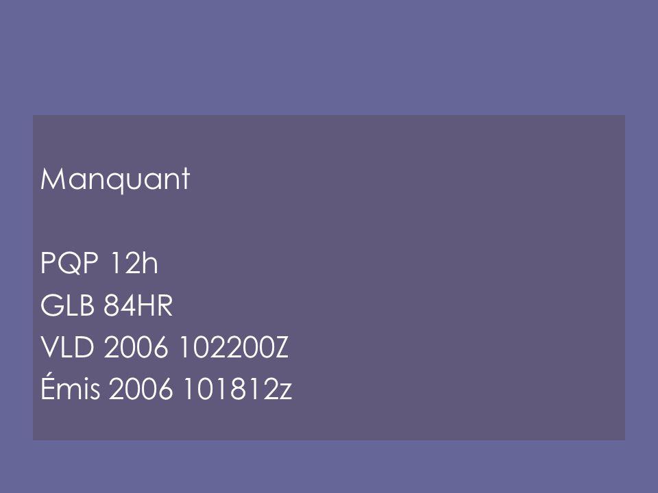 Manquant PQP 12h GLB 84HR VLD 2006 102200Z Émis 2006 101812z