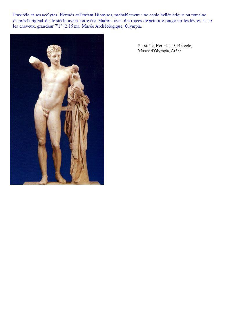 Praxitèle, Hermès, - 344 siècle, Musée d'Olympia, Grèce Praxitèle et ses acolytes. Hermès et l'enfant Dionysos, probablement une copie hellénistique o