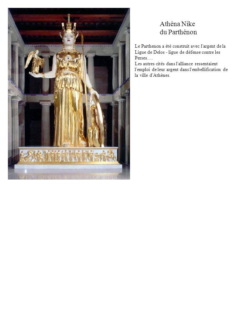 Athéna Nike du Parthénon Le Parthenon a été construit avec l'argent de la Ligue de Delos - ligue de défense contre les Perses..... Les autres cités da