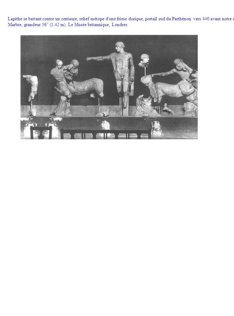 Lapithe se battant contre un centaure, relief métope d'une friese dorique, portail sud du Parthénon. vers 440 avant notre ère Marbre, grandeur 56