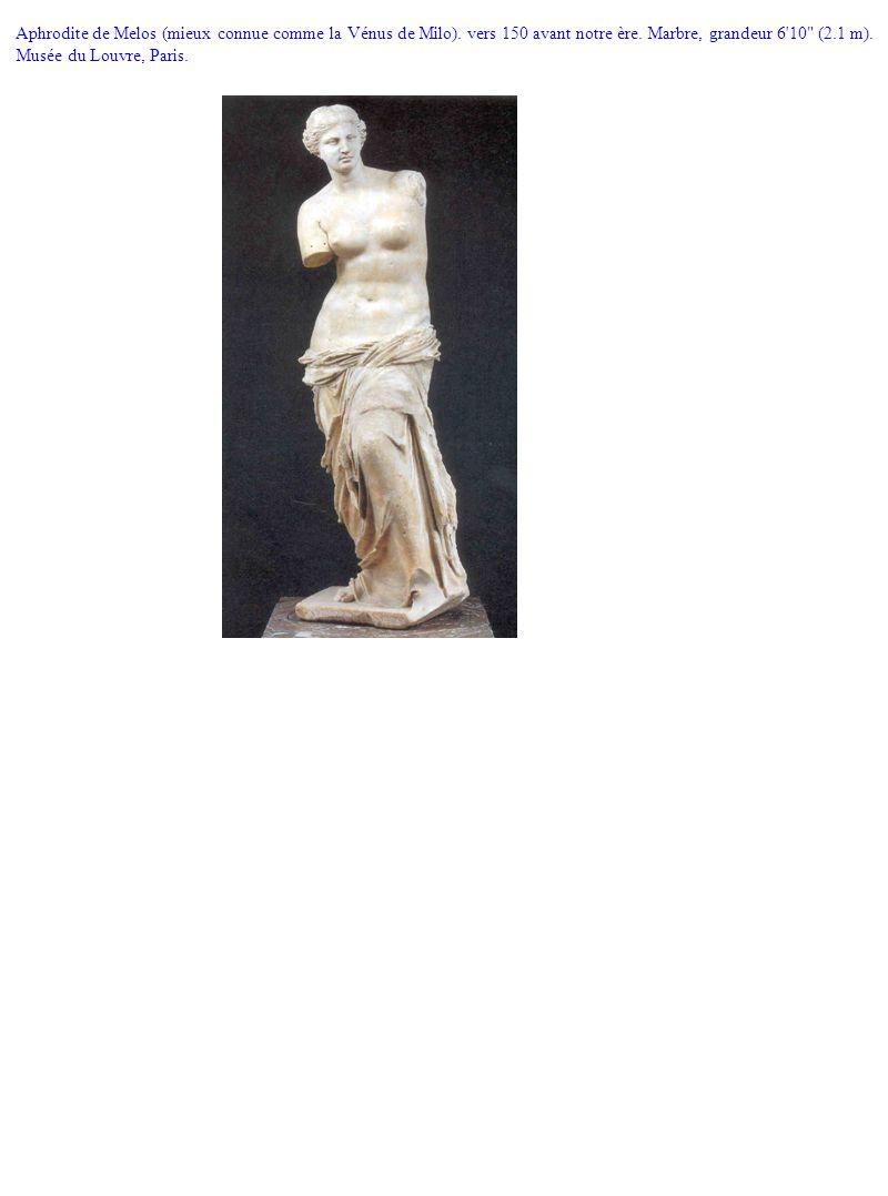 Aphrodite de Melos (mieux connue comme la Vénus de Milo). vers 150 avant notre ère. Marbre, grandeur 6'10