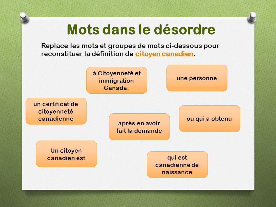 Mots dans le désordre Replace les mots et groupes de mots ci-dessous pour reconstituer la définition de citoyen canadien.citoyen canadien Un citoyen c
