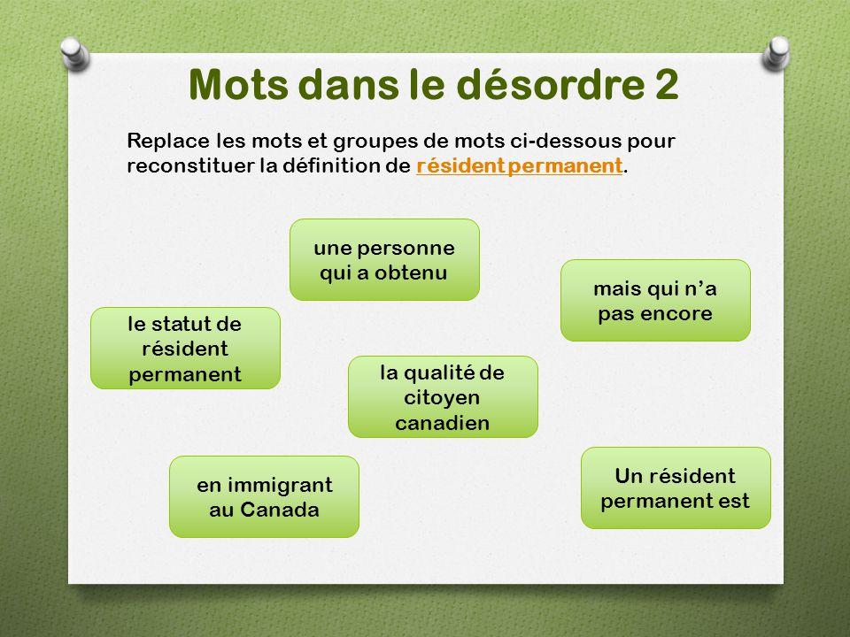 Mots dans le désordre 2 Un résident permanent est le statut de résident permanent une personne qui a obtenu mais qui n'a pas encore en immigrant au Canada la qualité de citoyen canadien Replace les mots et groupes de mots ci-dessous pour reconstituer la définition de résident permanent.résident permanent