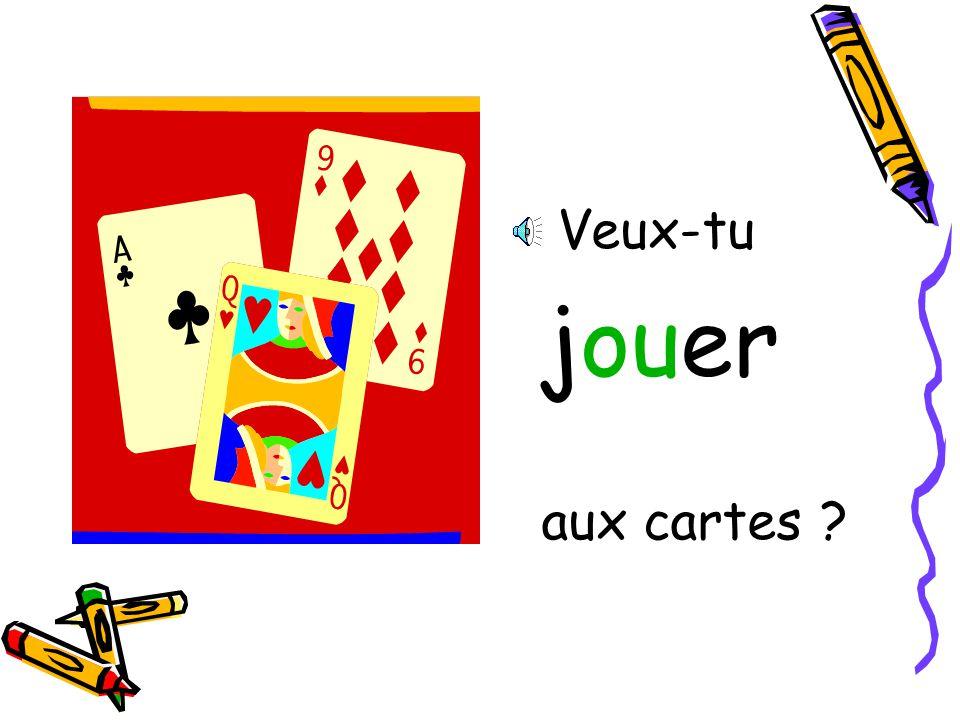 Veux-tu jouer aux cartes ?