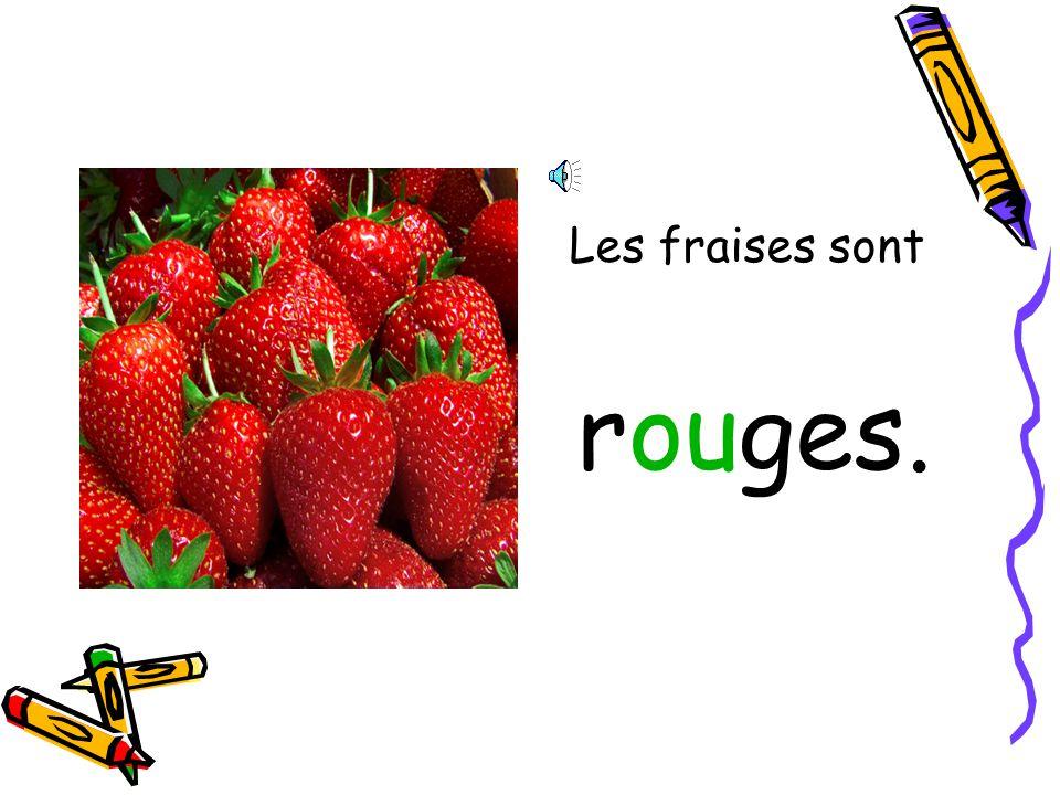 Les fraises sont rouges.