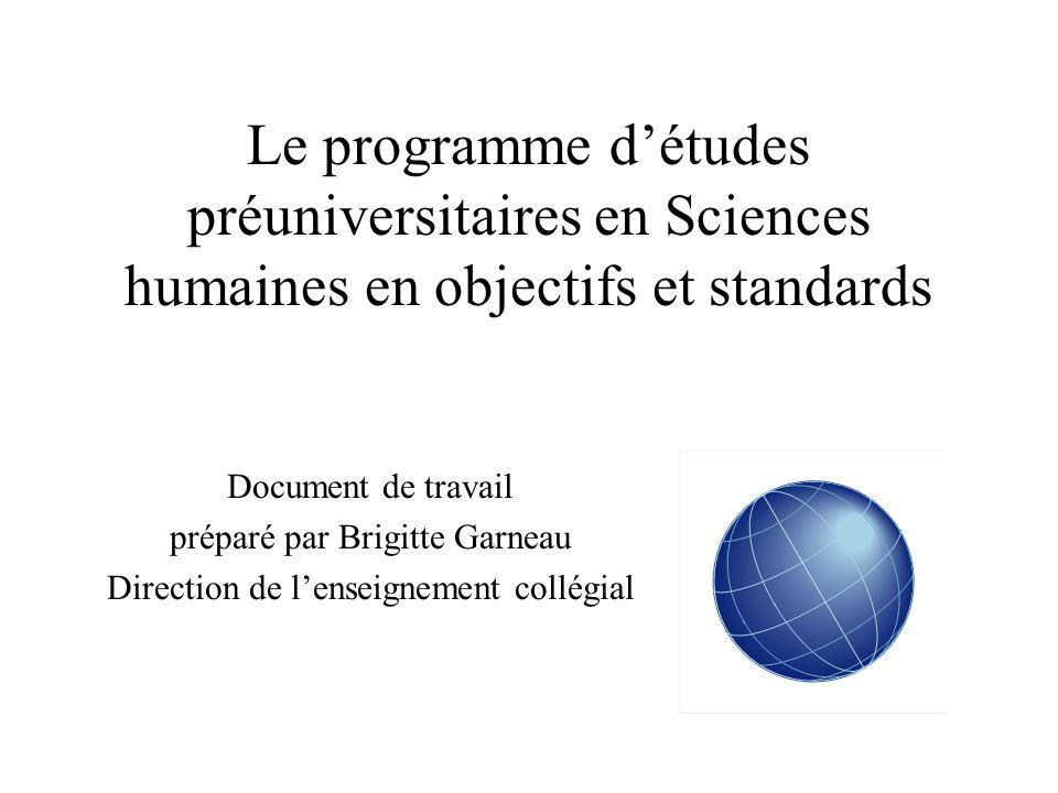 Le programme d'études préuniversitaires en Sciences humaines en objectifs et standards Document de travail préparé par Brigitte Garneau Direction de l'enseignement collégial