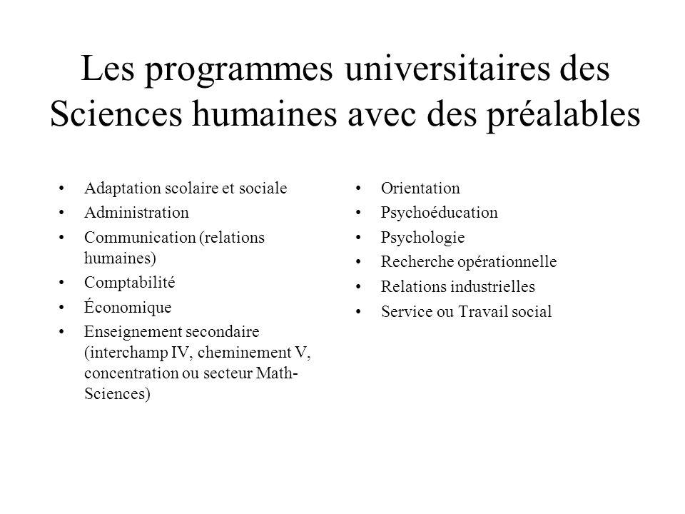 Les programmes universitaires des Sciences humaines avec des préalables Adaptation scolaire et sociale Administration Communication (relations humaine