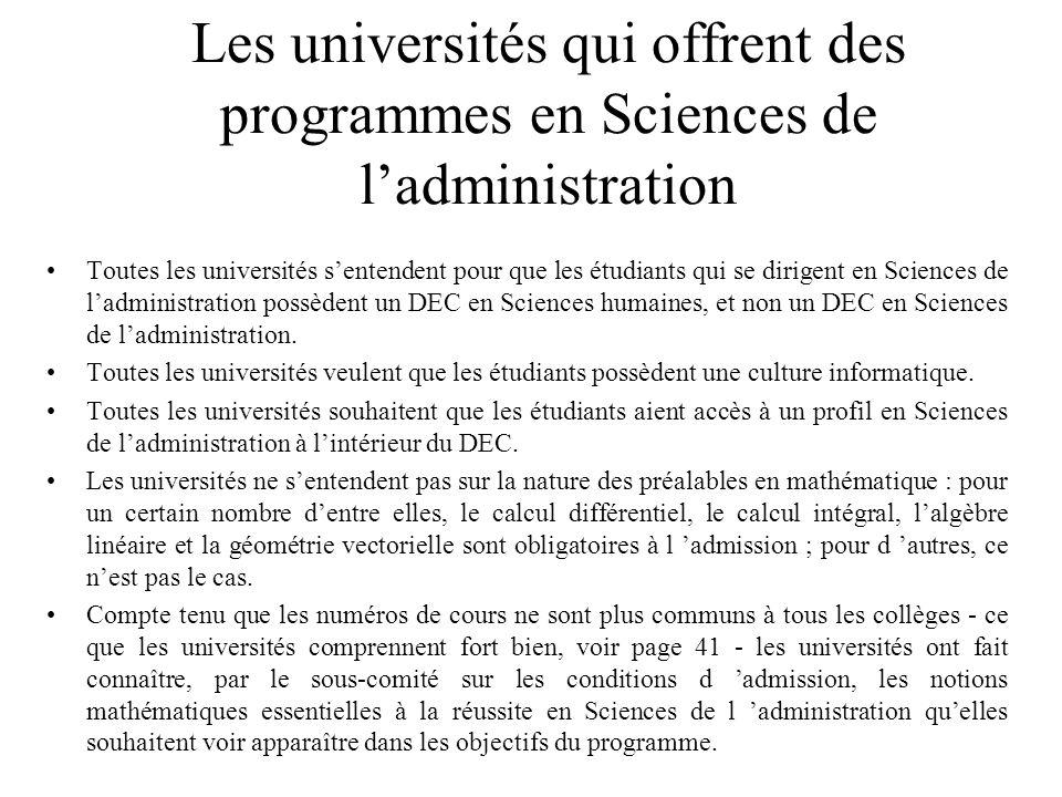 Les universités qui offrent des programmes en Sciences de l'administration Toutes les universités s'entendent pour que les étudiants qui se dirigent en Sciences de l'administration possèdent un DEC en Sciences humaines, et non un DEC en Sciences de l'administration.