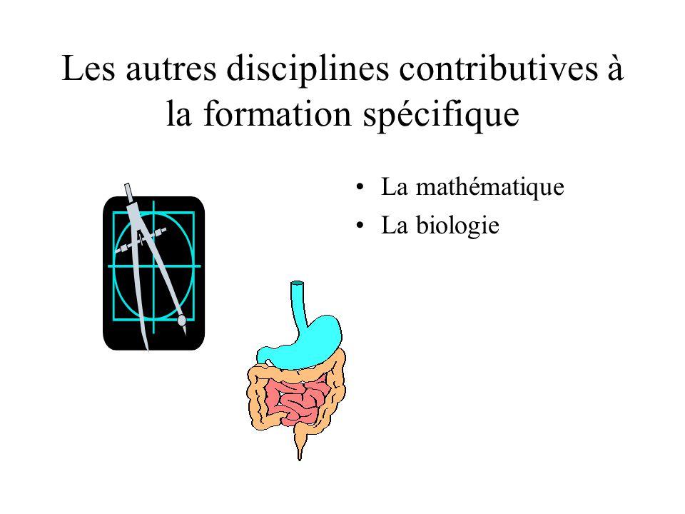 Les autres disciplines contributives à la formation spécifique La mathématique La biologie