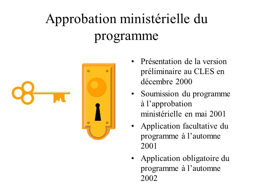 Approbation ministérielle du programme Présentation de la version préliminaire au CLES en décembre 2000 Soumission du programme à l'approbation ministérielle en mai 2001 Application facultative du programme à l'automne 2001 Application obligatoire du programme à l'automne 2002