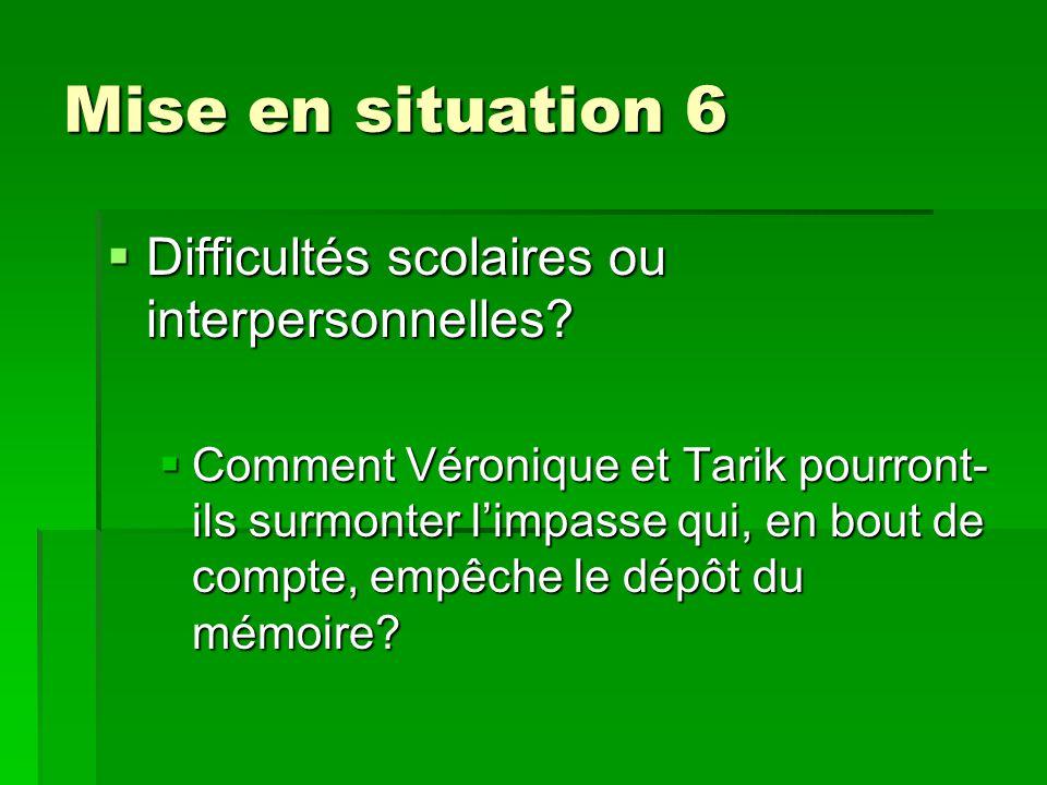 Mise en situation 6 Mise en situation 6  Difficultés scolaires ou interpersonnelles.