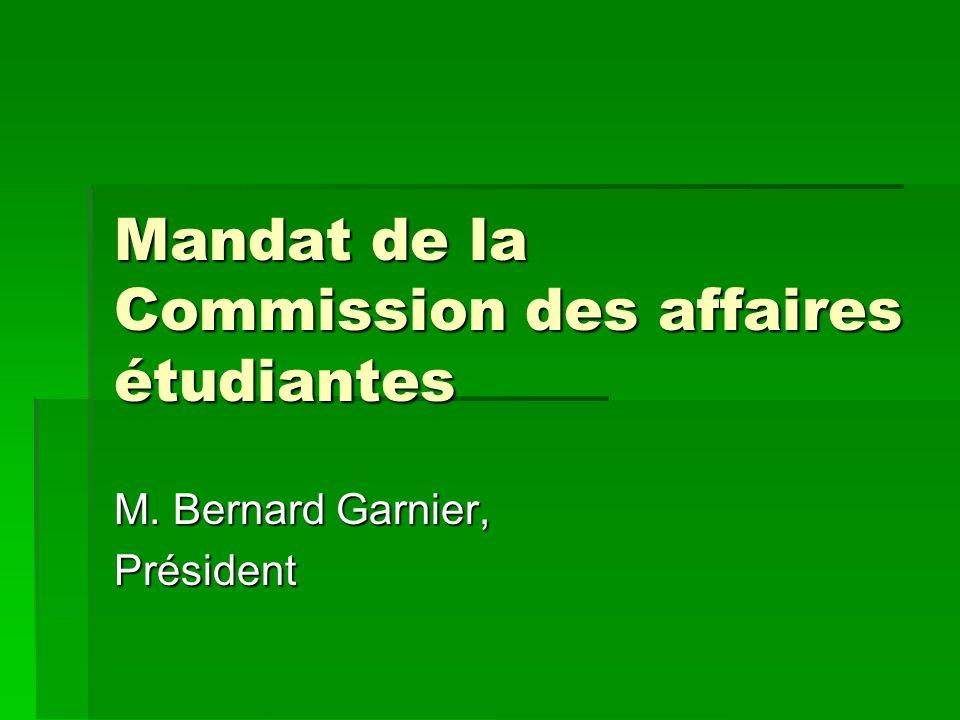 Mandat de la Commission des affaires étudiantes M. Bernard Garnier, Président
