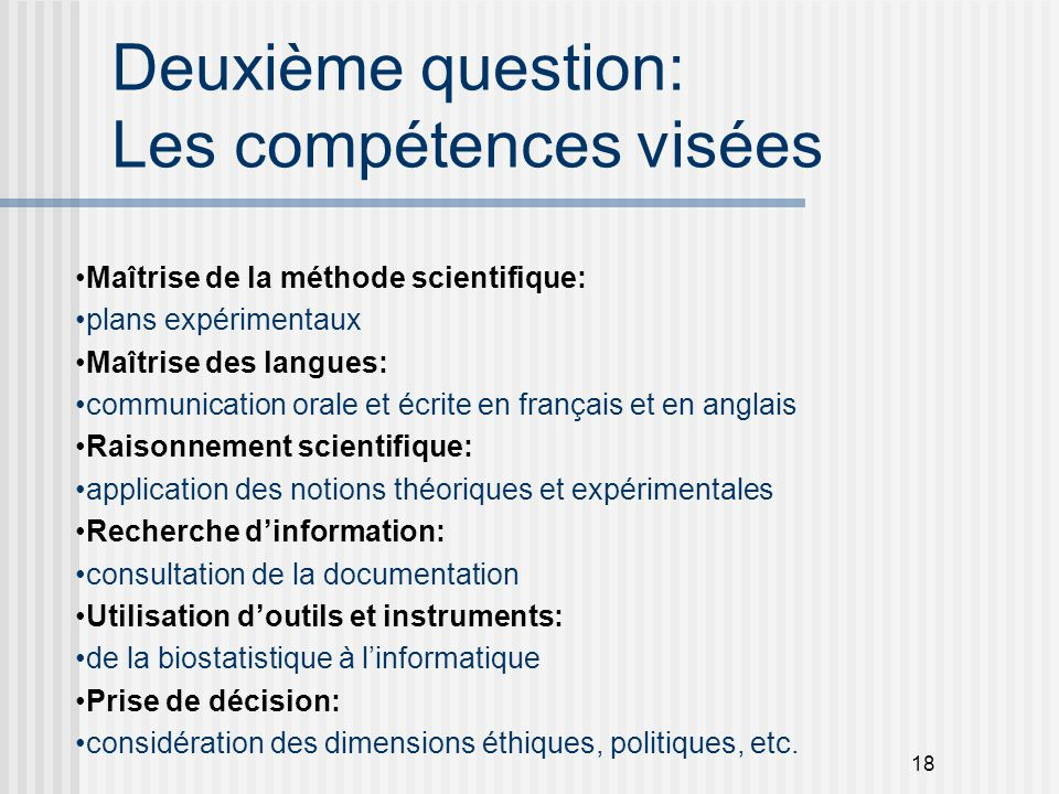 18 Deuxième question: Les compétences visées Maîtrise de la méthode scientifique: plans expérimentaux Maîtrise des langues: communication orale et écr