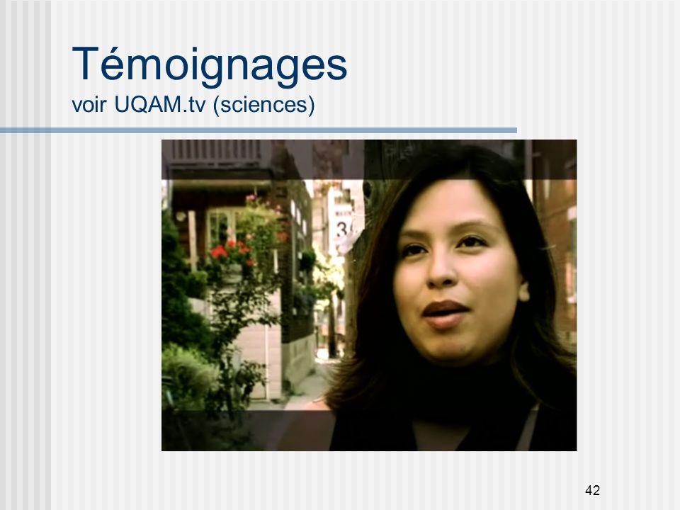 42 Témoignages voir UQAM.tv (sciences)