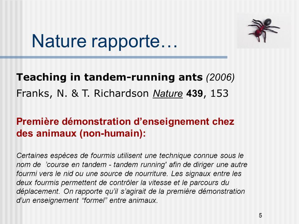 5 Nature rapporte… Teaching in tandem-running ants (2006) Franks, N. & T. Richardson Nature 439, 153 Première démonstration d'enseignement chez des an