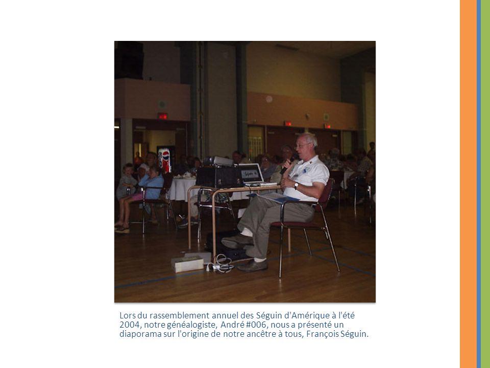 Lors du rassemblement annuel des Séguin d'Amérique à l'été 2004, notre généalogiste, André #006, nous a présenté un diaporama sur l'origine de notre a