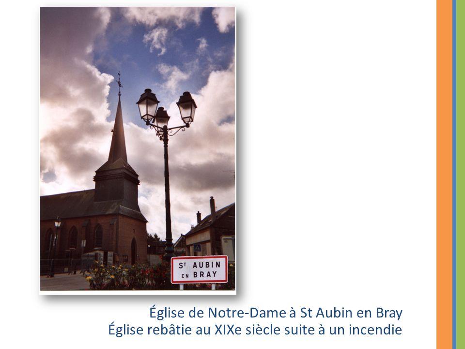 Église de Notre-Dame à St Aubin en Bray Église rebâtie au XIXe siècle suite à un incendie