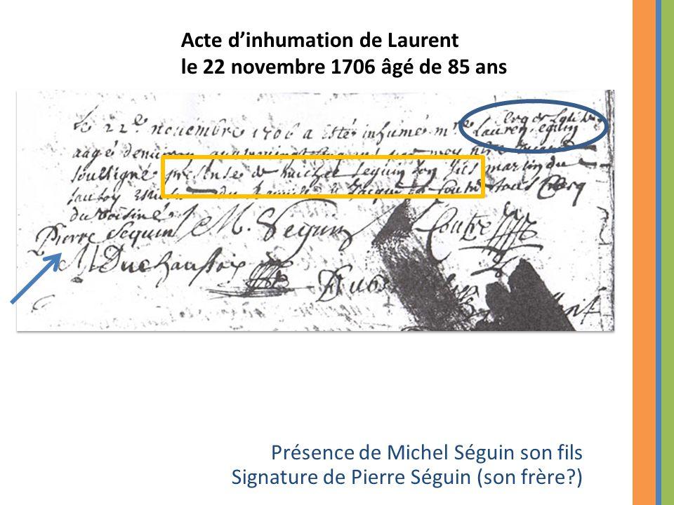 Présence de Michel Séguin son fils Signature de Pierre Séguin (son frère?) Acte d'inhumation de Laurent le 22 novembre 1706 âgé de 85 ans