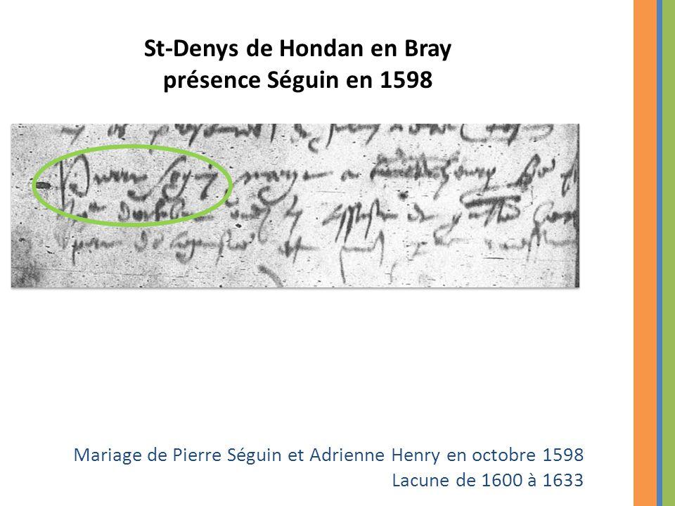 Mariage de Pierre Séguin et Adrienne Henry en octobre 1598 Lacune de 1600 à 1633 St-Denys de Hondan en Bray présence Séguin en 1598