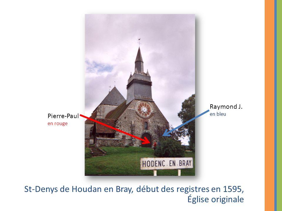 St-Denys de Houdan en Bray, début des registres en 1595, Église originale Pierre-Paul en rouge Raymond J. en bleu