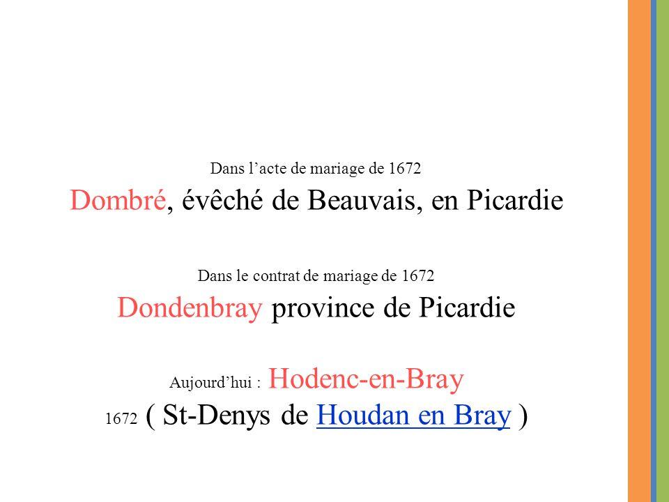 Dans l'acte de mariage de 1672 Dombré, évêché de Beauvais, en Picardie Dans le contrat de mariage de 1672 Dondenbray province de Picardie Aujourd'hui