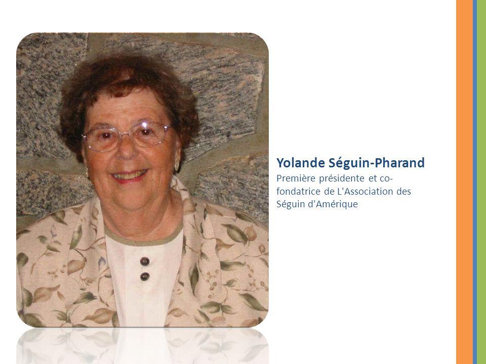 Yolande Séguin-Pharand Première présidente et co- fondatrice de L Association des Séguin d Amérique