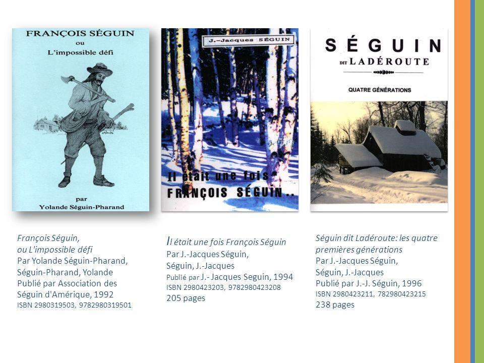 François Séguin, ou L'impossible défi Par Yolande Séguin-Pharand, Séguin-Pharand, Yolande Publié par Association des Séguin d'Amérique, 1992 ISBN 2980