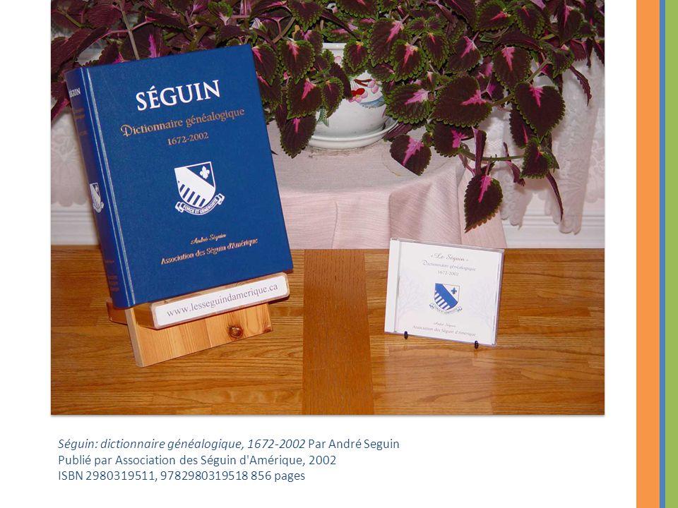 Séguin: dictionnaire généalogique, 1672-2002 Par André Seguin Publié par Association des Séguin d'Amérique, 2002 ISBN 2980319511, 9782980319518 856 pa