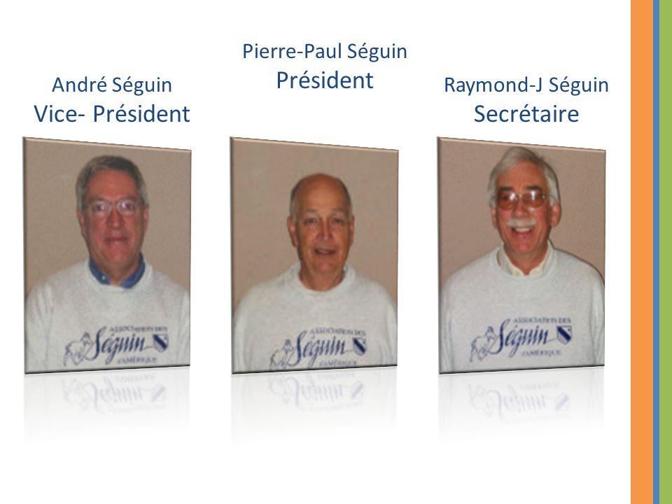 André Séguin Vice- Président Pierre-Paul Séguin Président Raymond-J Séguin Secrétaire