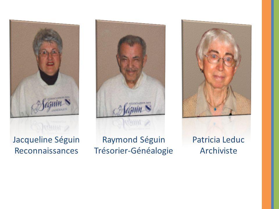 Jacqueline Séguin Reconnaissances Raymond Séguin Trésorier-Généalogie Patricia Leduc Archiviste