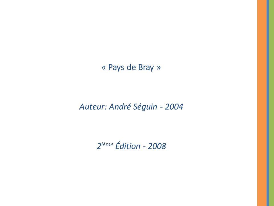« Pays de Bray » Auteur: André Séguin - 2004 2 ième Édition - 2008
