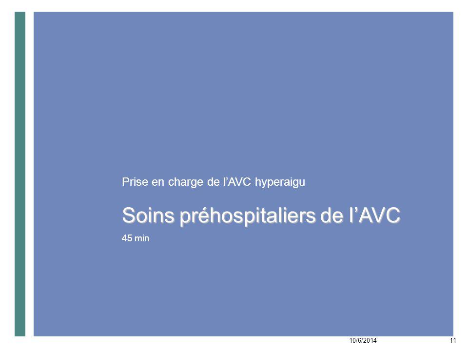 Soins préhospitaliers de l'AVC 10/6/201412 ACTIVITÉ PAR TABLE Prise en charge de l'AVC hyperaigu Votre rôle dans les soins préhospitaliers de l'AVC 1.
