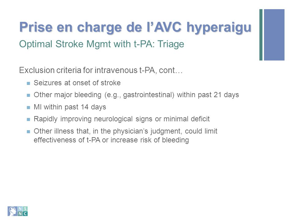 EMonitoring needs during t-PA treatment Canadian Guidelines for Intravenous Thrombolytic Treatment in Acute Stroke: (1998) Vital signs should be taken every 15 minutes during the drug infusion, then 30 minutes for the next 2 hours, then hourly for 5 hours Neurovital signs should be performed hourly for 6 hours, and then according to the patient s condition In the Emergency Room Source: Can.
