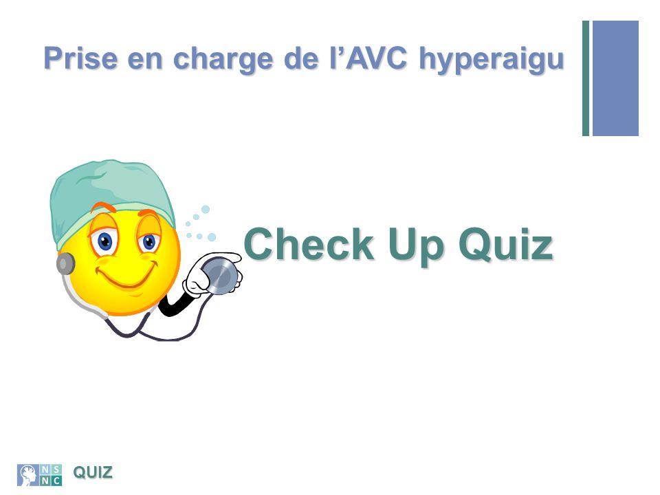 Check Up 10/6/201455 What is the single most important key to stroke care success Interprofessional Communication.