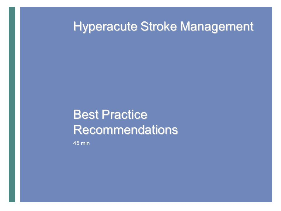 3.1 EMS management of acute stroke patients Patients who show signs and symptoms of hyperacute stroke, usually defined as symptom onset within the previous 4.5 hours, must be treated as time-sensitive emergency cases and should be transported without delay to the closest institution that provides emergency stroke care Patient or other members of public must make immediate contact with EMS EMS dispatchers must triage as priority Paramedics should use diagnostic screening tool Direct transport protocols should be in place Critical information/history should be obtained Receiving facility must be notified Best Practices Recommendations OVERVIEW Prise en charge de l'AVC hyperaigu