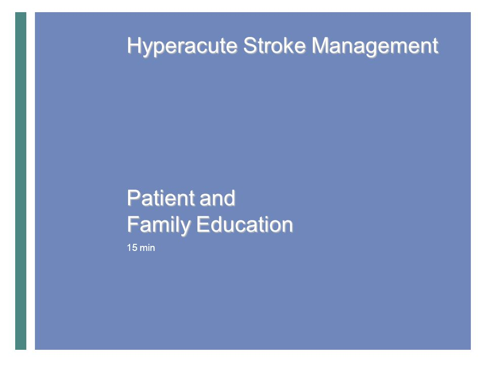 Patient and Family Education 15 min Hyperacute Stroke Management