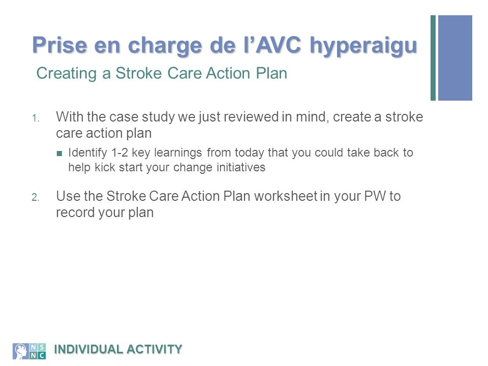 1. With the case study we just reviewed in mind, create a stroke care action plan Identify 1-2 key learnings from today that you could take back to he