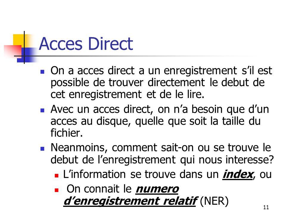 11 Acces Direct On a acces direct a un enregistrement s'il est possible de trouver directement le debut de cet enregistrement et de le lire.