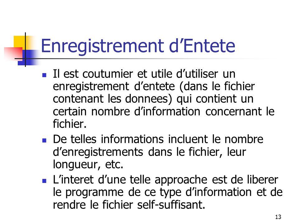 13 Enregistrement d'Entete Il est coutumier et utile d'utiliser un enregistrement d'entete (dans le fichier contenant les donnees) qui contient un certain nombre d'information concernant le fichier.