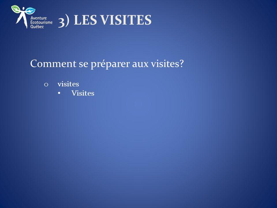 3) LES VISITES Comment se préparer aux visites o visites Visites