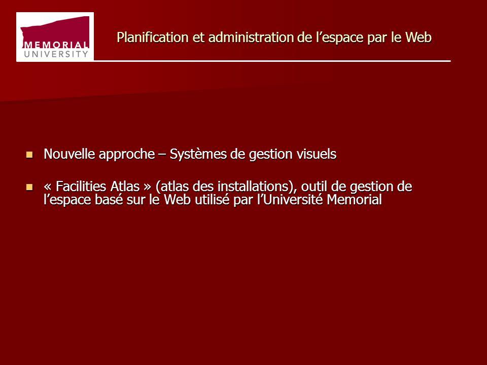 Nouvelle approche – Systèmes de gestion visuels Nouvelle approche – Systèmes de gestion visuels « Facilities Atlas » (atlas des installations), outil de gestion de l'espace basé sur le Web utilisé par l'Université Memorial « Facilities Atlas » (atlas des installations), outil de gestion de l'espace basé sur le Web utilisé par l'Université Memorial Planification et administration de l'espace par le Web