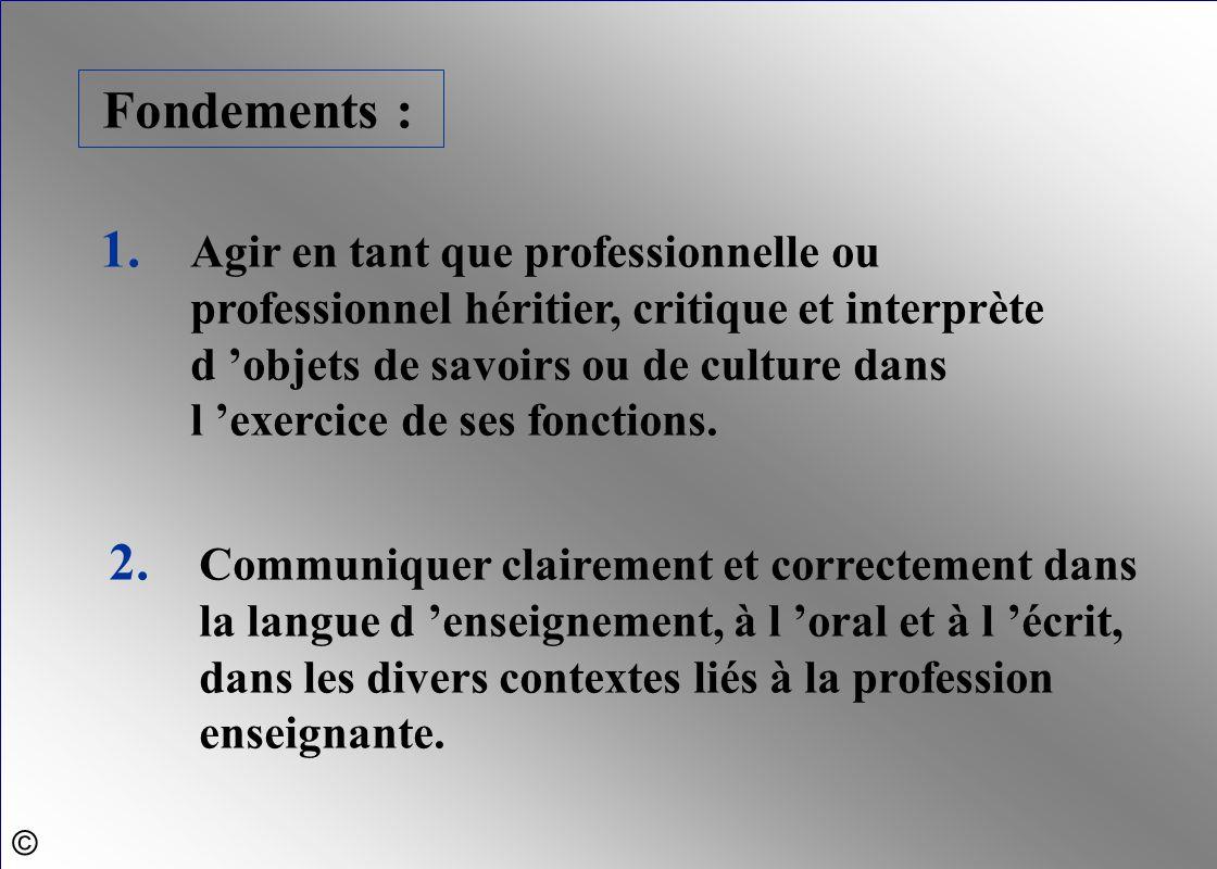 Fondements : 1. Agir en tant que professionnelle ou professionnel héritier, critique et interprète d 'objets de savoirs ou de culture dans l 'exercice