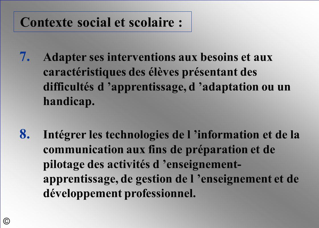 Contexte social et scolaire : 7. Adapter ses interventions aux besoins et aux caractéristiques des élèves présentant des difficultés d 'apprentissage,