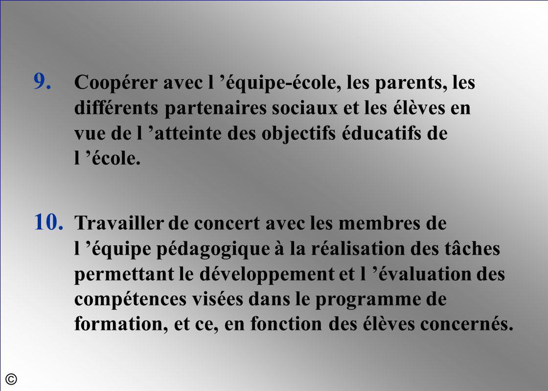 9. Coopérer avec l 'équipe-école, les parents, les différents partenaires sociaux et les élèves en vue de l 'atteinte des objectifs éducatifs de l 'éc