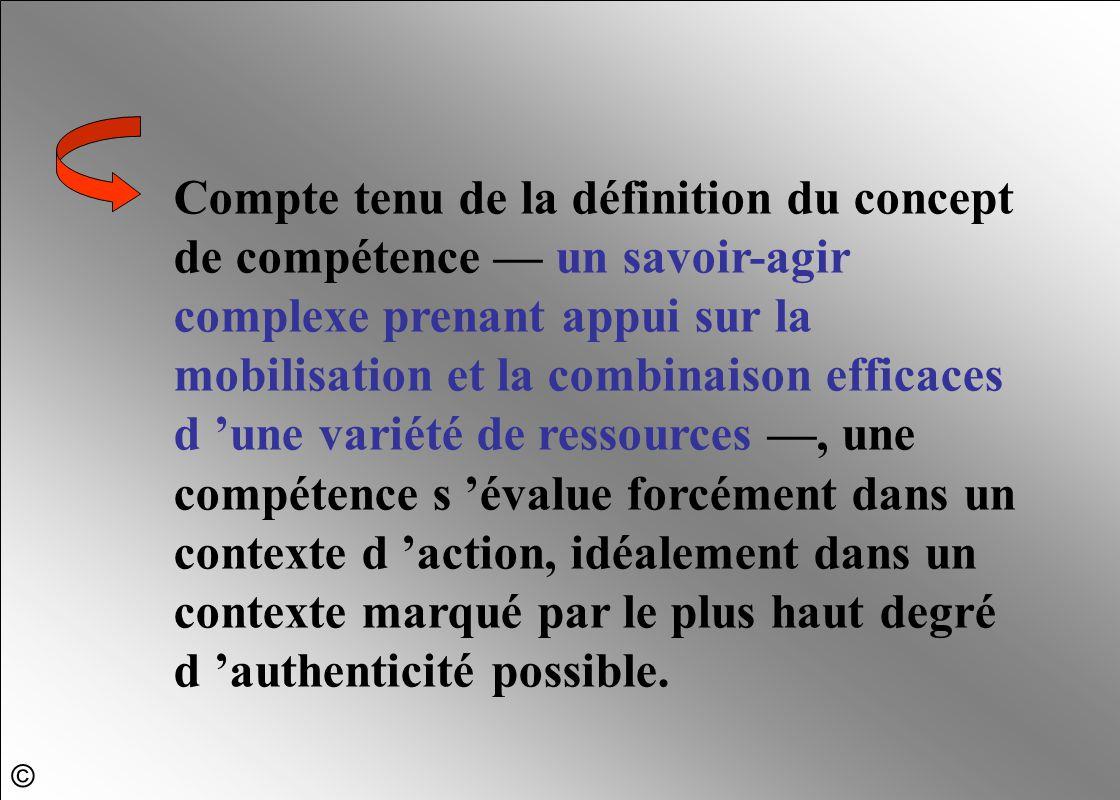 Compte tenu de la définition du concept de compétence — un savoir-agir complexe prenant appui sur la mobilisation et la combinaison efficaces d 'une v